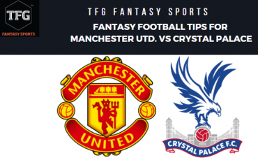 TFG Fantasy Sports: Fantasy Football tips for Manchester United vs Crystal Palace- Premier League