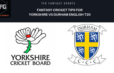 TFG Fantasy Sports: Dream11 fantasy cricket tips for Durham v Yorkshire English T20