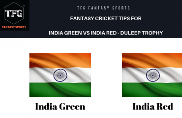TFG Fantasy Sports: Dream11 Fantasy Cricket tips for India - Green vs India - Red -- Duleep Trophy