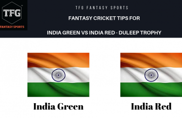 TFG Fantasy Sports: Dream 11 tips Fantasy Cricket team for India Red vs India Green -- Duleep Trophy Finals