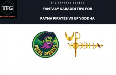TFG Fantasy Sports: Dream 11 tips Fantasy Kabaddi team for Patna Piartes vs UP Yoddha -- PKL 2019