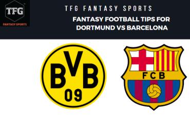 TFG Fantasy Sports: Dream 11 Football tips Dortmund vs Barcelona -- UEFA Champions League