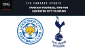 TFG Fantasy Sports: Dream 11 Football tips for Leicester City vs Spurs -- Premier League