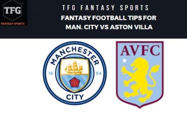 TFG Fantasy Sports: Dream 11 Football tips Man. City vs Aston Villa -- Premier League