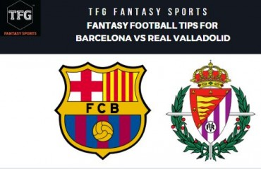 TFG Fantasy Sports: Dream 11 Football tips Barcelona vs Real Valladolid - La Liga