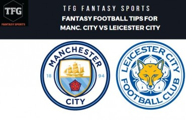 TFG Fantasy Sports: Dream 11 Football tips for Manc. City vs Leicester City - Premier league