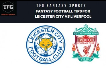 TFG Fantasy Sports: Dream 11 Football tips for Leicester City vs Liverpool - Premier League