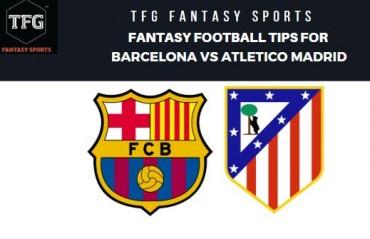 TFG Fantasy Sports: Dream11 Fantasy Football tips for Barcelona vs Atletico Madrid